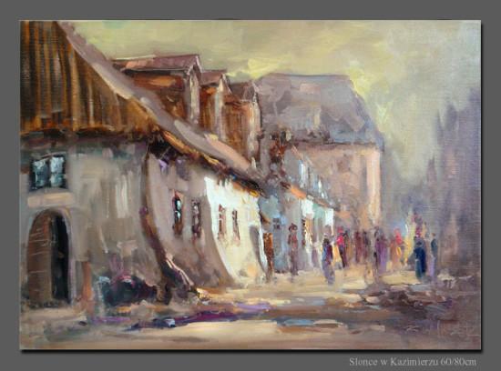 """Kornel Wilczek """"Słońce w Kazimierzu"""", olej na płótnie, wymiary 50x70 cm"""